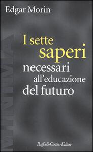 Foto Cover di I sette saperi necessari all'educazione del futuro, Libro di Edgar Morin, edito da Cortina Raffaello