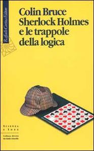 Libro Sherlock Holmes e le trappole della logica Colin Bruce