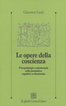 Le opere della coscienza. Psicopatologia e psicoterapia nella prospettiva cognitivo-evoluzionista.pdf