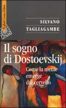 Il sogno di Dostoevskij. Come la mente emerge dal cervello - Silvano Tagliagambe - copertina