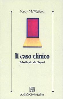 Il caso clinico. Dal colloquio alla diagnosi - Nancy McWilliams - copertina