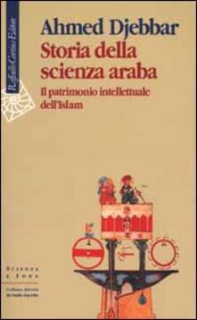 Storia della scienza araba. Il patrimonio intellettuale dellIslam.pdf