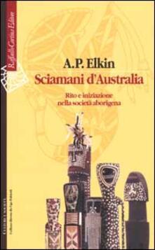 Sciamani dAustralia. Rito e iniziazione nella società aborigena.pdf
