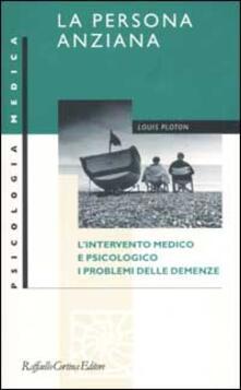 La persona anziana. Lintervento medico e psicologico. I problemi delle demenze.pdf