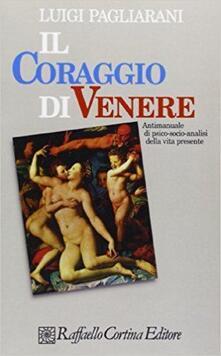 Il coraggio di Venere. Antimanuale di psico-socio-analisi della vita presente.pdf