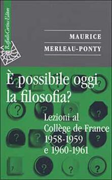 È possibile oggi la filosofia? Lezioni al Collège de France 1958-1959 e 1960-1961.pdf