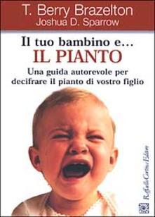 Listadelpopolo.it Il tuo bambino e... il pianto. Una guida autorevole per decifrare il pianto di vostro figlio Image
