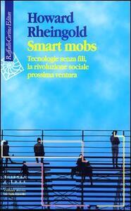 Smart mobs. Tecnologie senza fili, la rivoluzione sociale prossima ventura - Howard Rheingold - copertina