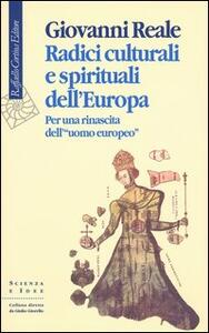 Radici culturali e spirituali dell'Europa. Per una rinascita dell'«uomo europeo» - Giovanni Reale - copertina