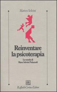 Reinventare la psicoterapia. La scuola di Mara Selvini Palazzoli