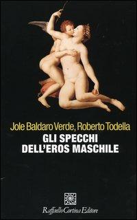 Gli Gli specchi dell'eros maschile - Baldaro Verde Jole Todella Roberto - wuz.it