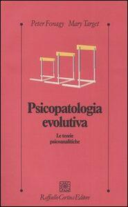 Libro Psicopatologia evolutiva. Le teorie psicoanalitiche Peter Fonagy , Mary Target