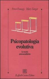 Psicopatologia evolutiva. Le teorie psicoanalitiche