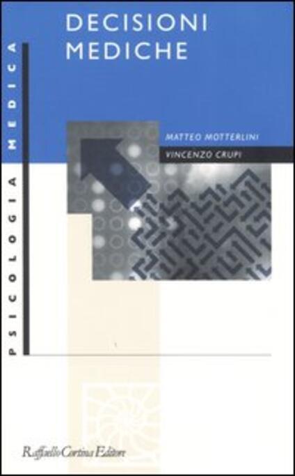 Decisioni mediche. Un punto di vista cognitivo - Matteo Motterlini,Vincenzo Crupi - copertina
