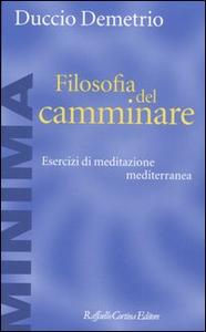Libro Filosofia del camminare. Esercizi di meditazione mediterranea Duccio Demetrio