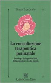 La consultazione terapeutica perinatale. Psicologia della genitorialita, della gravidanza e della nascita