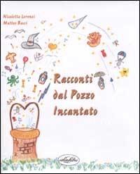 Racconti dal Pozzo Incantato. Ediz. illustrata - Lorenzi Nicoletta Bacci Matteo - wuz.it