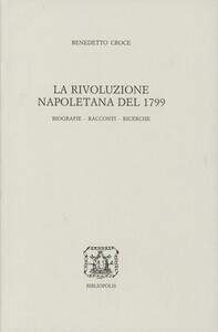 La rivoluzione napoletana del 1799. Biografie, racconti, ricerche