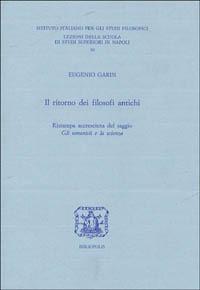 Il Il ritorno dei filosofi antichi (ristampa accresciuta del saggio «Gli umanisti e la scienza») - Garin Eugenio - wuz.it