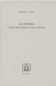 La storia come pensiero e come azione - Benedetto Croce - copertina