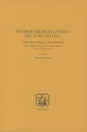 Filosofi medioplatonici del II secolo d. C. Testimonianze e frammenti. Gaio, Albino, Lucio, Nicostrato, Tauro, Severo, Arpocrazione