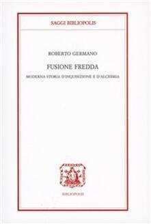 Fusione fredda. Moderna storia d'inquisizione e d'alchimia - Roberto Germano - copertina