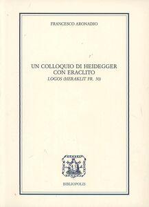 Un colloquio di Heidegger con Eraclito. Logos. Testo tedesco a fronte