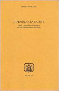 Difendere la salute. Igiene e disciplina del soggetto nel «De sanitate tuenda» di Galeno