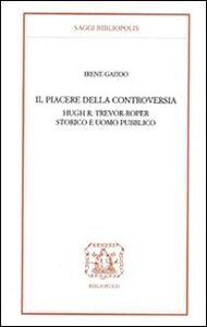 Il piacere della controversia. Hugh R. Trevor-Roper storico e uomo pubblico