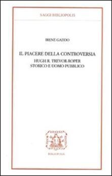 Il piacere della controversia. Hugh R. Trevor-Roper storico e uomo pubblico.pdf