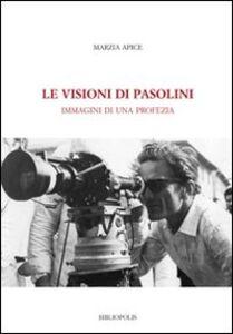 Le visioni di Pasolini. Immagini di una profezia