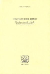 I testimoni del tempo. Filosofia e vita civile a Napoli tra '700 e '900