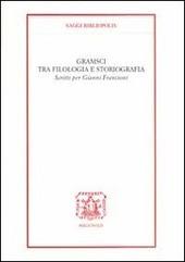 Gramsci tra filologia e storiografia. Scritti per Gianni Francioni