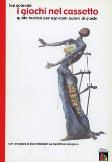 I giochi nel cassetto. Guida teorica per aspiranti autori di giochi - Leo Colovini - copertina