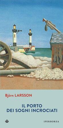 Il porto dei sogni incrociati - Björn Larsson - copertina