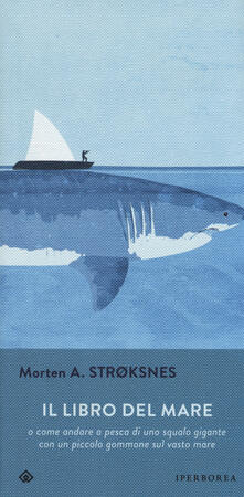 Il libro del mare o come andare a pesca di uno squalo gigante con un piccolo gommone sul vasto mare - Morten A. Stroksnes - copertina