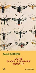 L' arte di collezionare mosche