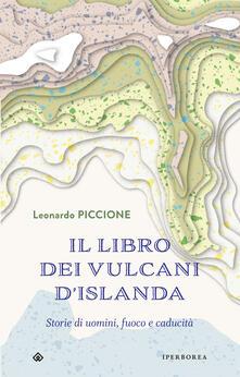 Il libro dei vulcani d'Islanda. Storie di uomini, fuoco e caducità - Leonardo Piccione - ebook