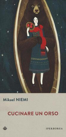 Cucinare un orso - Mikael Niemi - copertina