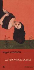 Libro La tua vita e la mia Majgull Axelsson