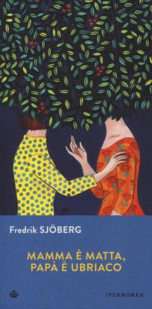 Mamma è matta, papà è ubriaco - Fredrik Sjöberg - copertina