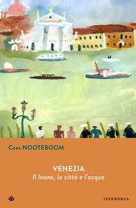 Libro Venezia. Il leone, la cittàe l'acqua Cees Nooteboom