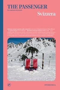 Libro Svizzera. The passenger. Per esploratori del mondo