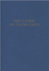 Idee e forme nel teatro greco. Atti del Convegno italo-spagnolo