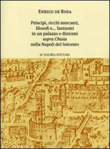 Principi, ricchi mercanti, filosofi e... fantasmi in un palazzo e dintorni «sopra Chiaia» nella Napoli del Seicento