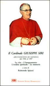 Il cardinal Siri. La vita, l'insegnamento, l'eredità spirituale, le memorie