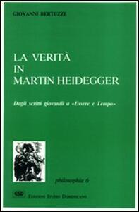 La verità in Martin Heidegger. Dagli scritti giovanili a «Essere e tempo»