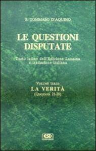 Le questioni disputate. Vol. 3: La verità (Questioni 21-29 e indice analitico).