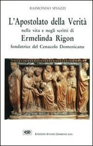 L' apostolato della verità nella vita e negli scritti Ermelinda Rigon fondatrice del cenacolo domenicano