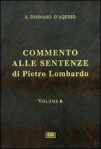 Commento alle Sentenze di Pietro Lombardo. Testo italiano e latino. Vol. 6